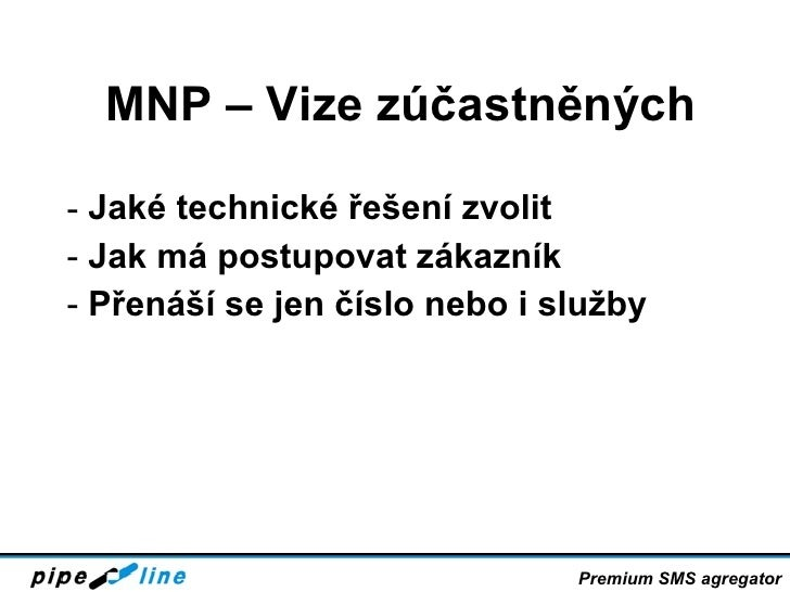 MNP – Vize zúčastněných <ul><li>Jaké technické řešení zvolit   </li></ul><ul><li>Jak má postupovat zákazník </li></ul><ul>...