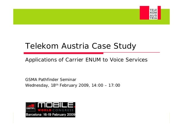 Telekom Austria Case Study      Applications of Carrier ENUM to Voice Services      GSMA Pathfinder Seminar      Wednesday...