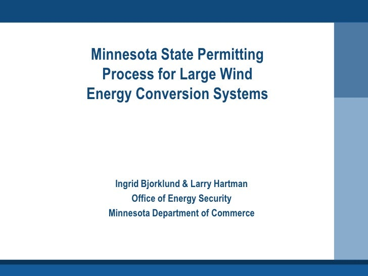 Minnesota State Permitting   Process for Large Wind Energy Conversion Systems         Ingrid Bjorklund & Larry Hartman    ...