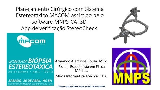 Planejamento Cirúrgico com Sistema Estereotáxico MACOM assistido pelo software MNPS-CAT3D. App de verificação StereoCheck....