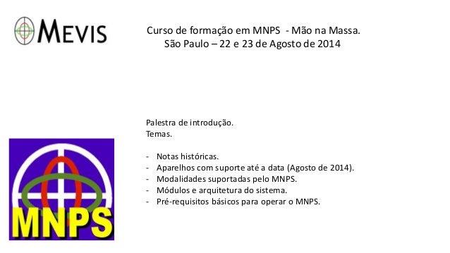 Curso de formação em MNPS - Mão na Massa.  São Paulo – 22 e 23 de Agosto de 2014  Palestra de introdução.  Temas.  - Notas...