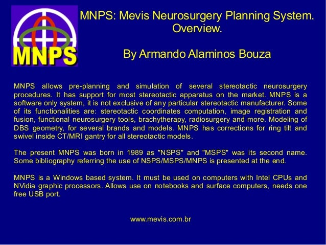 MNPS: Mevis Neurosurgery Planning System. Overview. By Armando Alaminos Bouza MNPS allows pre-planning and simulation of s...