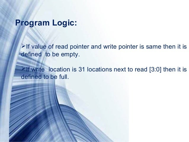 Page 10If value of read pointer and write pointer is same then it isdefined to be empty.If write location is 31 location...