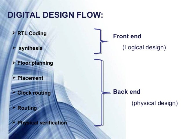 Page 4DIGITAL DESIGN FLOW: RTL Coding synthesis Floor planning Placement Clock routing Routing Physical verificatio...