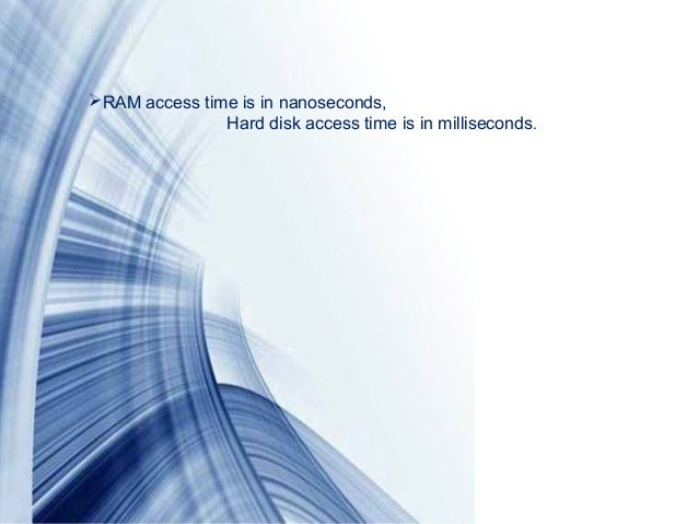 Page 8RAM access time is in nanoseconds,Hard disk access time is in milliseconds.