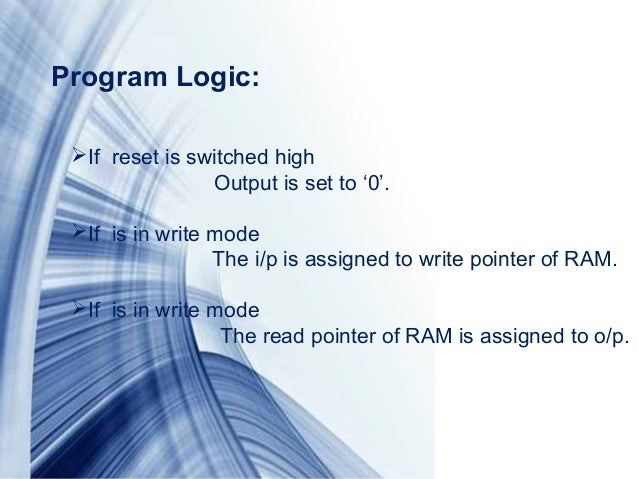 Page 9If reset is switched highOutput is set to '0'.If is in write modeThe i/p is assigned to write pointer of RAM.If i...