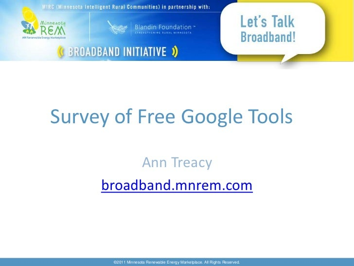 Survey of Free Google Tools          Ann Treacy     broadband.mnrem.com       ©2011 Minnesota Renewable Energy Marketplace...