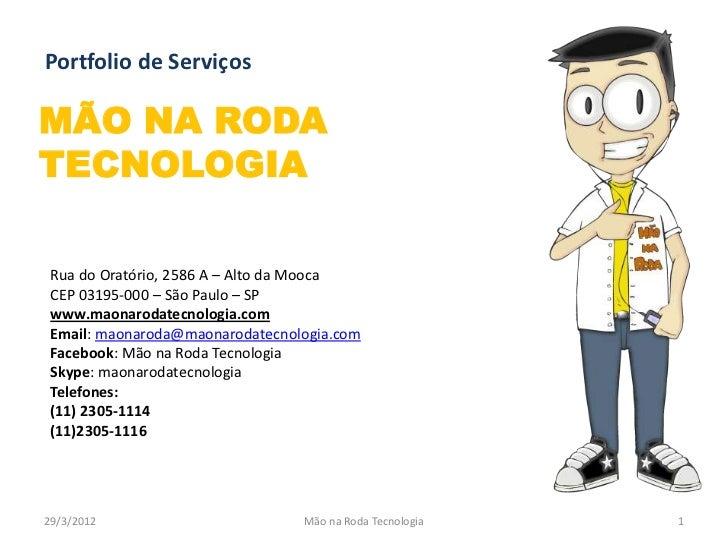 Portfolio de ServiçosMÃO NA RODATECNOLOGIA Rua do Oratório, 2586 A – Alto da Mooca CEP 03195-000 – São Paulo – SP www.maon...