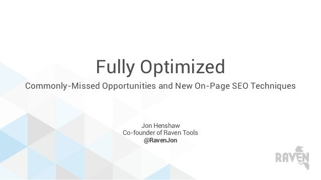 Fully Optimized Commonly-Missed Opportunities and New On-Page SEO Techniques Jon Henshaw Co-founder of Raven Tools @RavenJ...