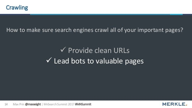 Max Prin @maxxeight | MnSearch Summit 2017 #MNSummit14 Crawling How to make sure search engines crawl all of your importan...
