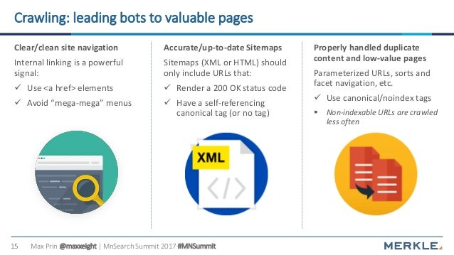 Max Prin @maxxeight | MnSearch Summit 2017 #MNSummit15 Crawling: leading bots to valuable pages Clear/clean site navigatio...