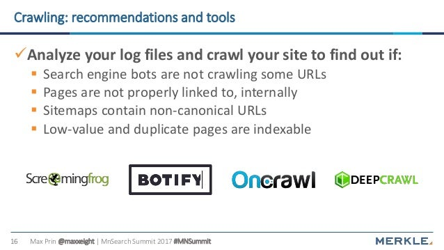 Max Prin @maxxeight | MnSearch Summit 2017 #MNSummit16 Crawling: recommendations and tools Analyze your log files and cra...