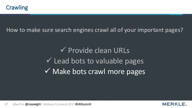 Max Prin @maxxeight | MnSearch Summit 2017 #MNSummit17 Crawling How to make sure search engines crawl all of your importan...
