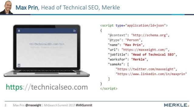 Max Prin @maxxeight | MnSearch Summit 2017 #MNSummit2 Max Prin, Head of Technical SEO, Merkle https://technicalseo.com