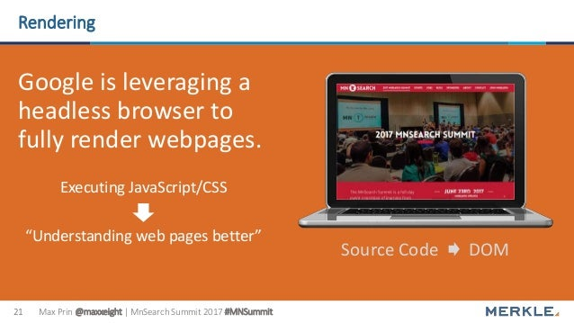 Max Prin @maxxeight | MnSearch Summit 2017 #MNSummit21 Rendering Google is leveraging a headless browser to fully render w...