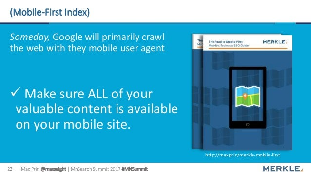 Max Prin @maxxeight | MnSearch Summit 2017 #MNSummit23 (Mobile-First Index) Someday, Google will primarily crawl the web w...