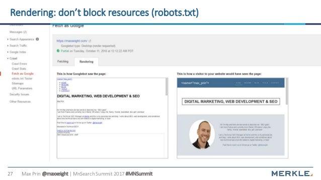 Max Prin @maxxeight | MnSearch Summit 2017 #MNSummit27 Rendering: don't block resources (robots.txt)