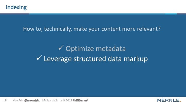 Max Prin @maxxeight | MnSearch Summit 2017 #MNSummit34 Indexing How to, technically, make your content more relevant?  Op...