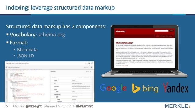 Max Prin @maxxeight | MnSearch Summit 2017 #MNSummit35 Indexing: leverage structured data markup Structured data markup ha...