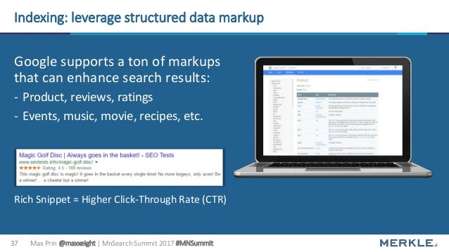 Max Prin @maxxeight | MnSearch Summit 2017 #MNSummit37 Indexing: leverage structured data markup Google supports a ton of ...