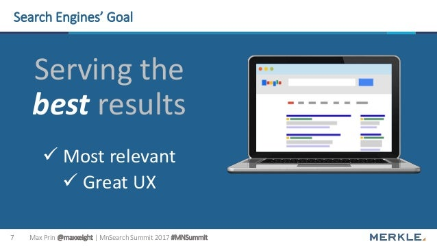Max Prin @maxxeight | MnSearch Summit 2017 #MNSummit7 Search Engines' Goal Serving the best results  Most relevant  Grea...
