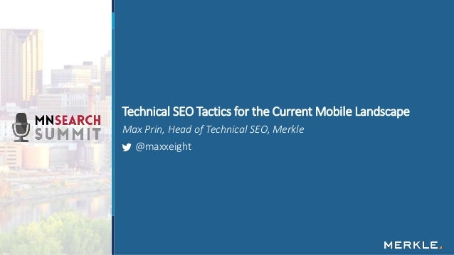 Max Prin, Head of Technical SEO, Merkle @maxxeight Technical SEO Tactics for the Current Mobile Landscape