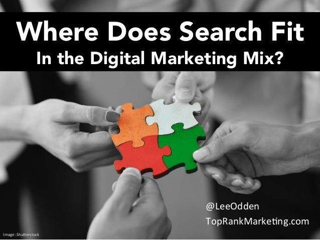 #MnSummit     @leeodden   Where Does Search Fit In the Digital Marketing Mix? @LeeOdden   TopRankMarke7ng.com   ...