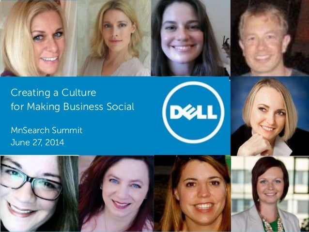 1 Dell - Internal Use - Confidential Creating a Culture for Making Business Social MnSearch Summit June 27, 2014