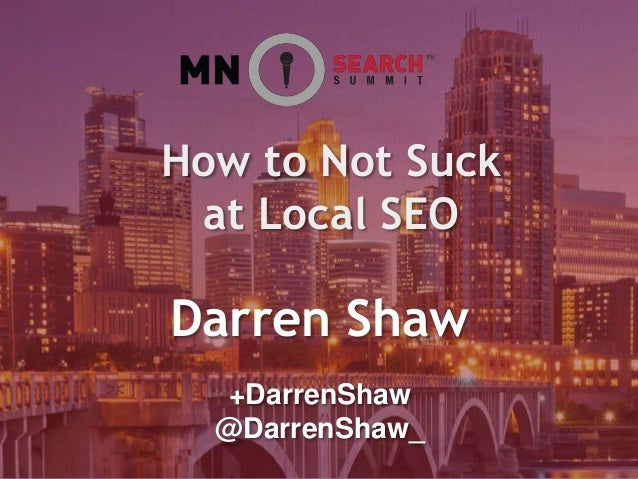 Darren Shaw How to Not Suck at Local SEO +DarrenShaw @DarrenShaw_