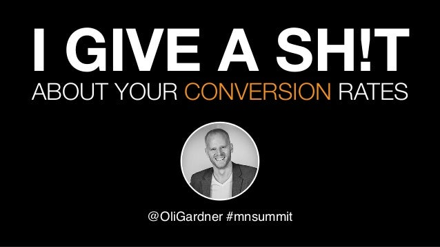 I GIVE A SH!T @OliGardner #mnsummit ABOUT YOUR CONVERSION RATES
