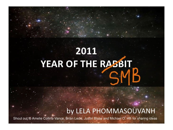 2011YEAR OF THE RABBIT<br />by LELA PHOMMASOUVANH<br />Shout out to Amelie Collins-Vance, Brian Ledis, Justin Blase and Mi...