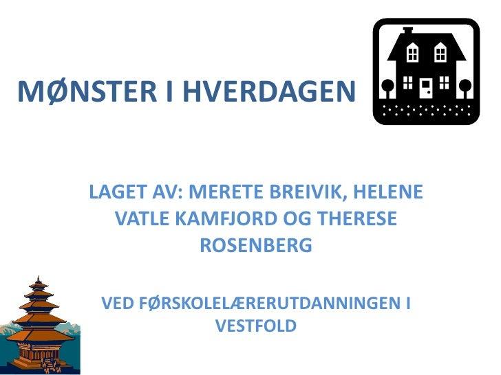 MØNSTER I HVERDAGEN<br />LAGET AV: MERETE BREIVIK, HELENE VATLE KAMFJORD OG THERESE ROSENBERG<br />VED FØRSKOLELÆRERUTDANN...