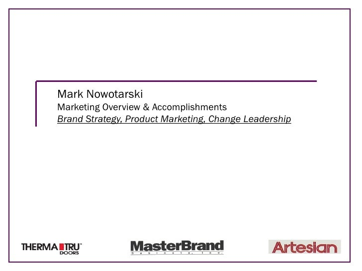 Mark Nowotarski Marketing Overview & Accomplishments Brand Strategy, Product Marketing, Change Leadership