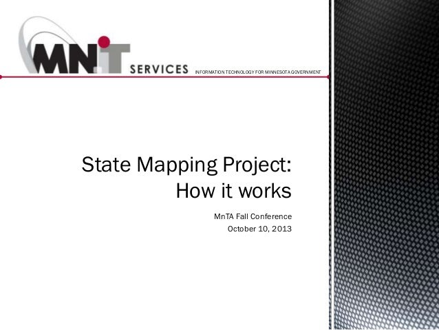 INFORMATION TECHNOLOGY FOR MINNESOTA GOVERNMENT  State Mapping Project: How it works MnTA Fall Conference October 10, 2013