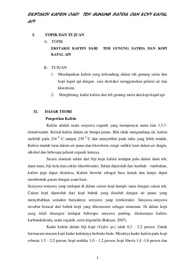 Ekstaksi Kafein Dari  Teh Gunung Satria Dan Kopi Kapal  Api  I.  TOPIK DAN TUJUAN A. TOPIK EKSTAKSI KAFEIN DARI  TEH GUNUN...
