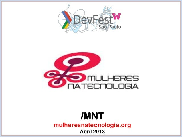 /MNTmulheresnatecnologia.org        Abril 2013