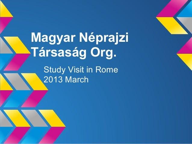 Magyar NéprajziTársaság Org.  Study Visit in Rome  2013 March