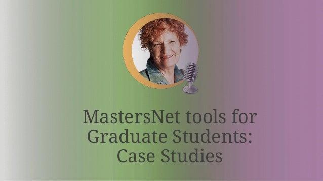 MastersNet tools for Graduate Students: Case Studies
