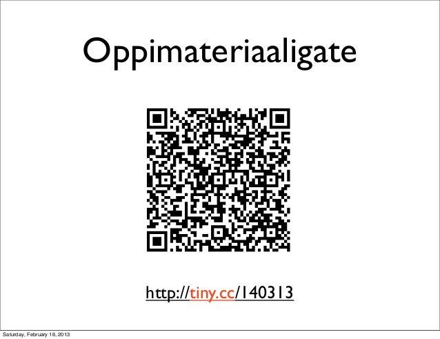Oppimateriaaligate                                  http://tiny.cc/140313Saturday, February 16, 2013