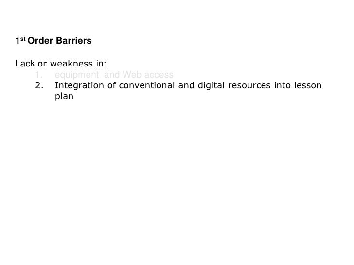 3rd Order Barriers  Lack or weakness in Classroom needs of :          1. Students              A space to collaborate,    ...