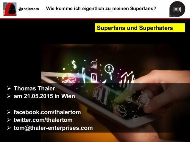 @thalertom Wie komme ich eigentlich zu meinen Superfans? t Superfans und Superhaters Ø Thomas Thaler Ø am 21.05.2015 i...
