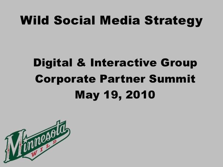 Wild Social Media Strategy    Digital & Interactive Group  Corporate Partner Summit          May 19, 2010