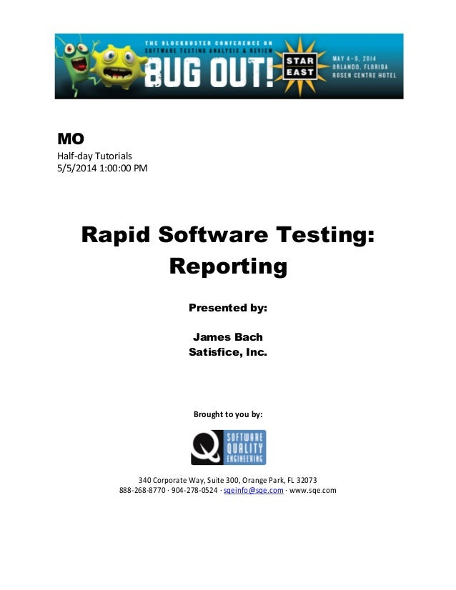 MO Half-day Tutorials 5/5/2014 1:00:00 PM Rapid Software Testing: Reporting Presented by: James Bach Satisfice, Inc. Broug...