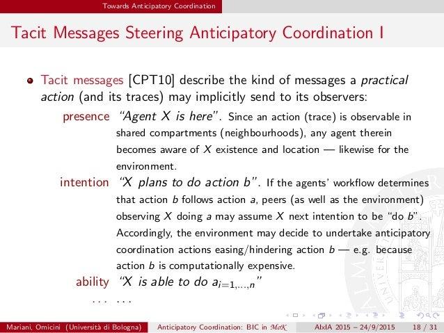 Towards Anticipatory Coordination Tacit Messages Steering Anticipatory Coordination I Tacit messages [CPT10] describe the ...