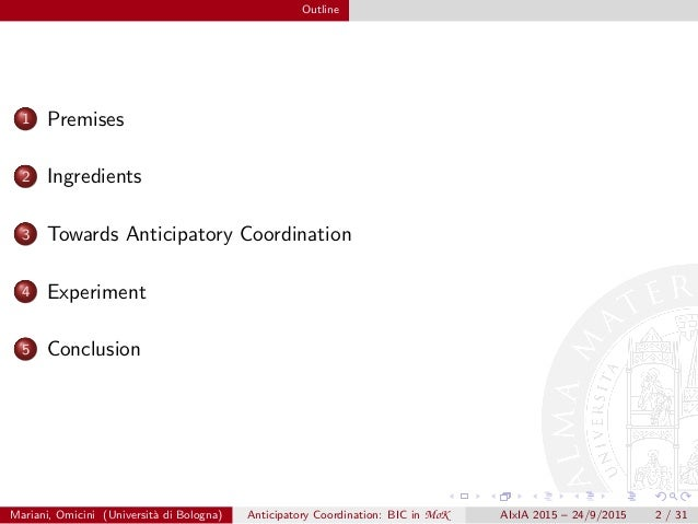 Outline 1 Premises 2 Ingredients 3 Towards Anticipatory Coordination 4 Experiment 5 Conclusion Mariani, Omicini (Universit...