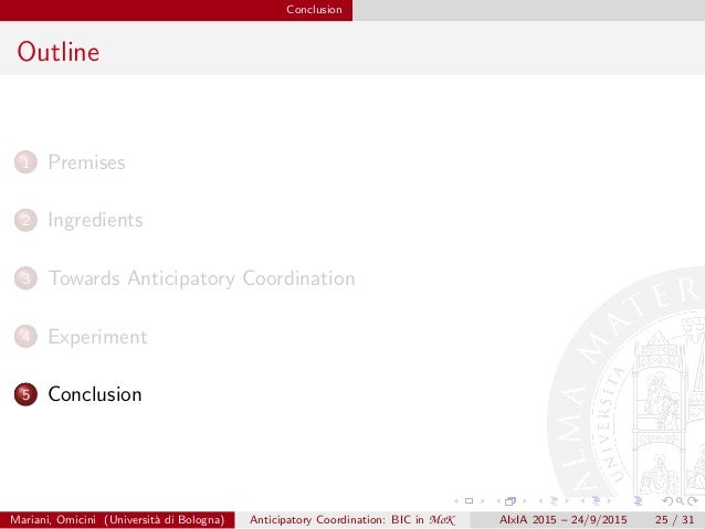 Conclusion Outline 1 Premises 2 Ingredients 3 Towards Anticipatory Coordination 4 Experiment 5 Conclusion Mariani, Omicini...