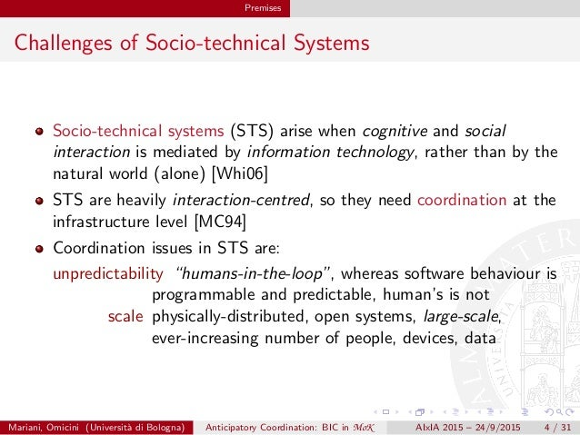 Premises Challenges of Socio-technical Systems Socio-technical systems (STS) arise when cognitive and social interaction i...