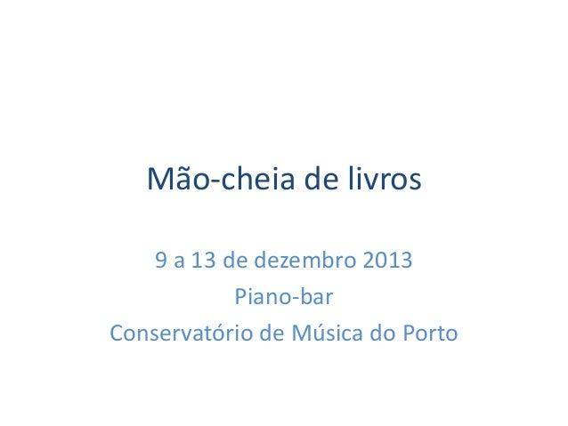 Mão-cheia de livros 9 a 13 de dezembro 2013 Piano-bar Conservatório de Música do Porto