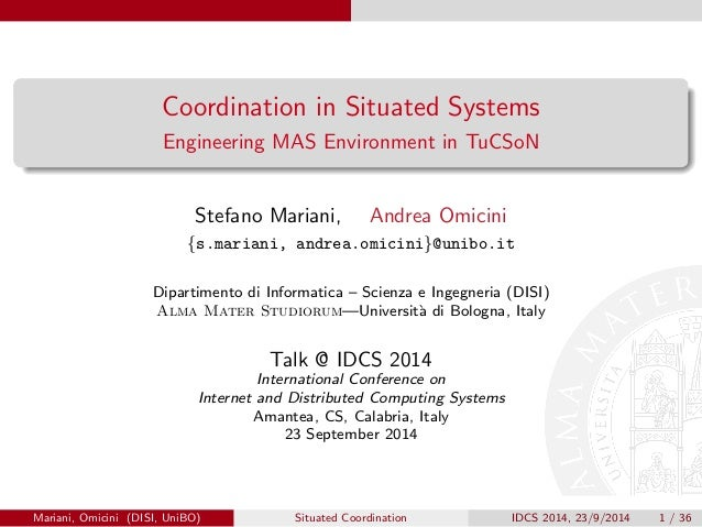 Coordination in Situated Systems  Engineering MAS Environment in TuCSoN  Stefano Mariani, Andrea Omicini  fs.mariani, andr...