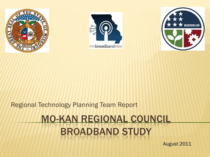 Regional Technology Planning Team Report         MO-KAN REGIONAL COUNCIL            BROADBAND STUDY                       ...